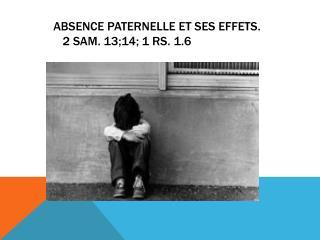 Absence paternelle et ses effets. 2 Sam. 13;14; 1 Rs. 1.6