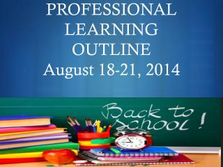 Pre- Service Week PROFESSIONAL LEARNING OUTLINE August 18-21, 2014
