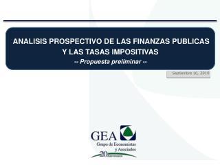 ANALISIS PROSPECTIVO DE LAS FINANZAS PUBLICAS Y LAS TASAS IMPOSITIVAS -- Propuesta preliminar --