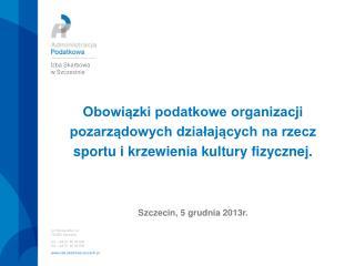 ul. Roosevelta 1,2 70-525 Szczecin tel.: +48 91 48 03 600 fax :+48 91 48 03 656