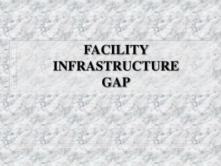 FACILITY INFRASTRUCTURE GAP