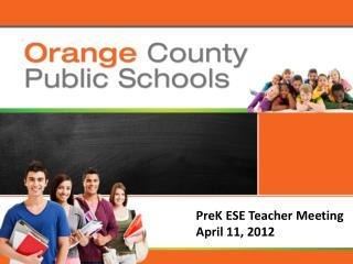 PreK ESE Teacher Meeting April 11, 2012