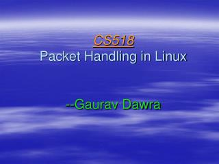CS518 Packet Handling in Linux --Gaurav Dawra