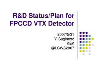 R&D Status/Plan for FPCCD VTX Detector