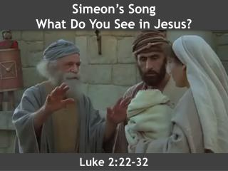 Simeon's Song What Do You See in Jesus?