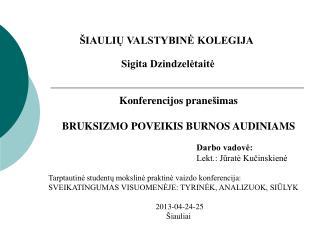 Konferencijos prane š imas BRUKSIZMO POVEIKIS BURNOS AUDINIAMS Darbo vadovė: