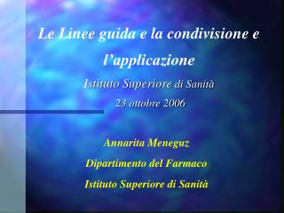 Le Linee guida e la condivisione e l'applicazione I stituto Superiore di Sanità 23 ottobre 2006
