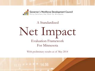 Net Impact Evaluation Framework For Minnesota With preliminary results as of May 2014