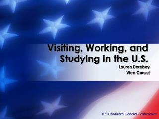 Visiting, Working, and  Studying in the U.S.