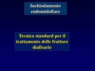 Tecnica standard per il trattamento delle fratture diafisarie