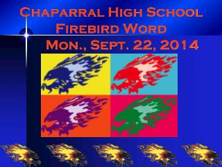 Chaparral High School Firebird Word 	Mon., Sept. 22, 2014