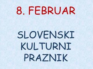 8. FEBRUAR SLOVENSKI KULTURNI PRAZNIK