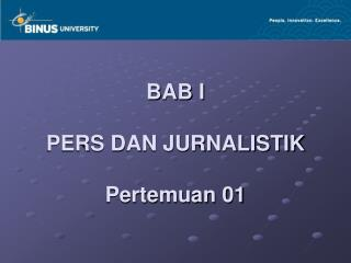 BAB I PERS DAN JURNALISTIK Pertemuan 01