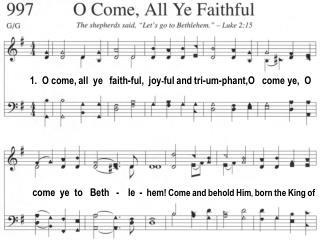 1. O come, all ye faith-ful, joy - ful and tri-um-phant,O come ye, O