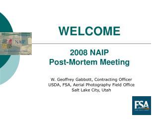 WELCOME 2008 NAIP Post-Mortem Meeting