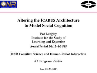 Altering the I CARUS Architecture to Model Social Cognition Pat Langley