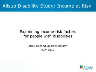 Examining income risk factors  for people with disabilities 2010 Second Quarter Review July 2010