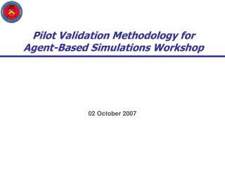 Pilot Validation Methodology for Agent-Based Simulations Workshop