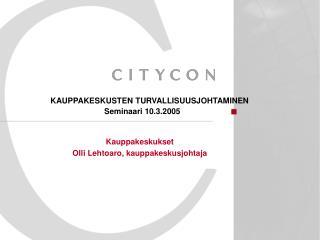 KAUPPAKESKUSTEN TURVALLISUUSJOHTAMINEN Seminaari 10.3.2005