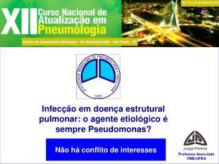 Infecção em doença estrutural pulmonar: o agente etiológico é sempre Pseudomonas?