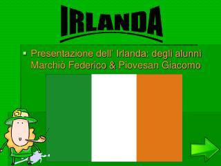 Presentazione dell' Irlanda: degli alunni Marchiò Federico & Piovesan Giacomo