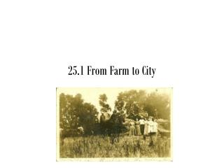 25.1 From Farm to City