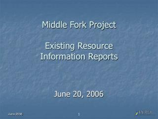 Middle Fork Project Existing Resource Information Reports