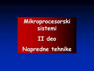 Mikroprocesorski sistemi II deo Napredne tehnike
