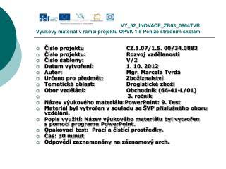 Číslo projektuCZ.1.07/1.5. 00/34.0883 Číslo projektu:Rozvoj vzdělanosti Číslo šablony:V/2