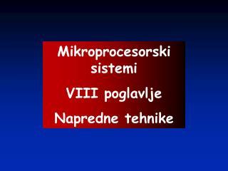 Mikroprocesorski sistemi VIII poglavlje Napredne tehnike