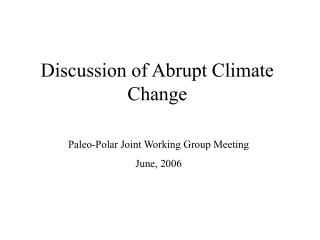 Discussion of Abrupt Climate Change
