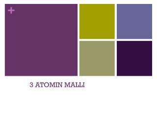 3 ATOMIN MALLI