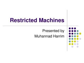 Restricted Machines
