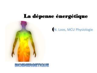 La dépense énergétique ( N. Loos , MCU Physiologie