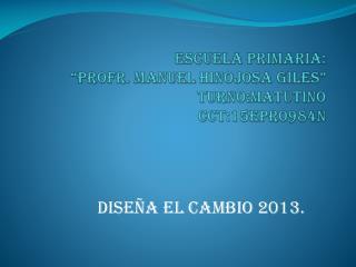 "ESCUELA PRIMARIA: ""PROFR. MANUEL HINOJOSA GILES"" TURNO:MATUTINO CCT:15EPR0984N"