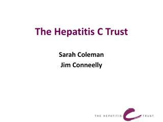 The Hepatitis C Trust Sarah Coleman Jim Conneelly