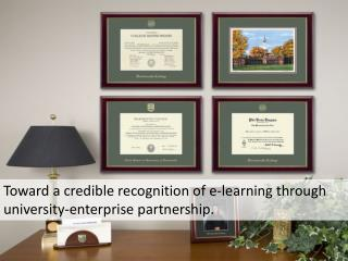 Toward a credible recognition of e-learning through university-enterprise partnership.