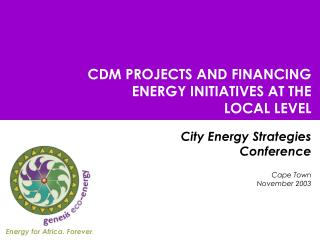 CDM PROJECTS AND FINANCING ENERGY INITIATIVES AT THE LOCAL LEVEL