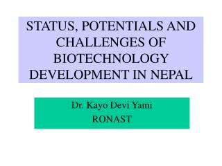 STATUS, POTENTIALS AND CHALLENGES OF BIOTECHNOLOGY DEVELOPMENT IN NEPAL