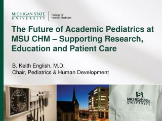 The Future of Academic Pediatrics at MSU CHM – Supporting Research, Education and Patient Care