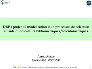 Ivana Roche Ingénieur R&D – INIST-CNRS