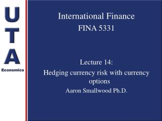 International Finance FINA 5331 Lecture 14: Hedging currency risk with currency options