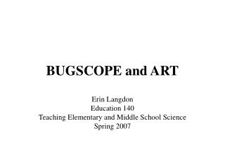 BUGSCOPE and ART