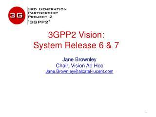 3GPP2 Vision: System Release 6 & 7