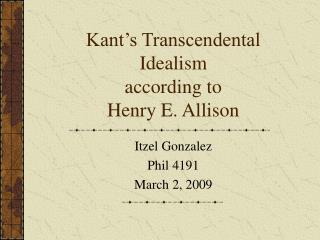 Kant's Transcendental Idealism  according to  Henry E. Allison