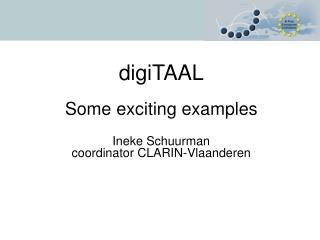 digiTAAL Some exciting examples Ineke Schuurman coordinator CLARIN-Vlaanderen