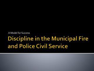 Discipline in the Municipal Fire and Police Civil Service