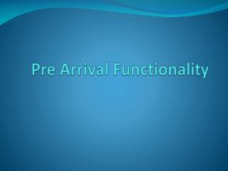 Pre Arrival Functionality