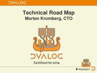 Technical Road Map Morten Kromberg, CTO