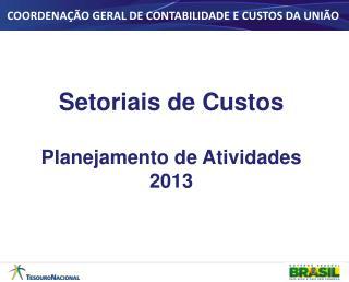 Setoriais de Custos Planejamento de Atividades 2013